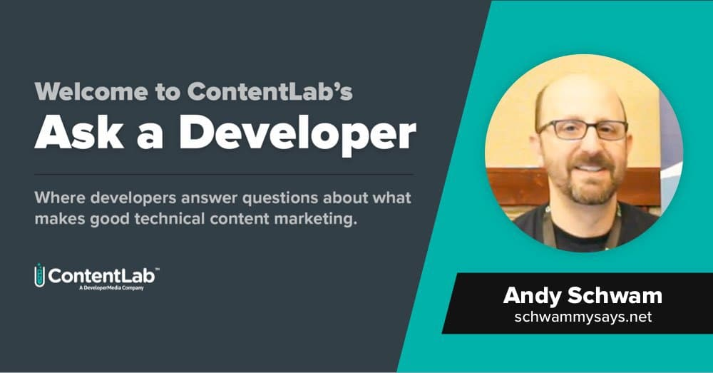Ask a Developer: Andy Schwam Wants Technical Content That Explains Why